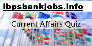Current Affairs Questions for BANK EXAMS