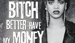 Rihanna Bitch Better Have My Money MP3, Video & Lyrics
