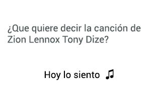 Significado de la canción Hoy Lo Siento Zion Lennox Tony Dize.
