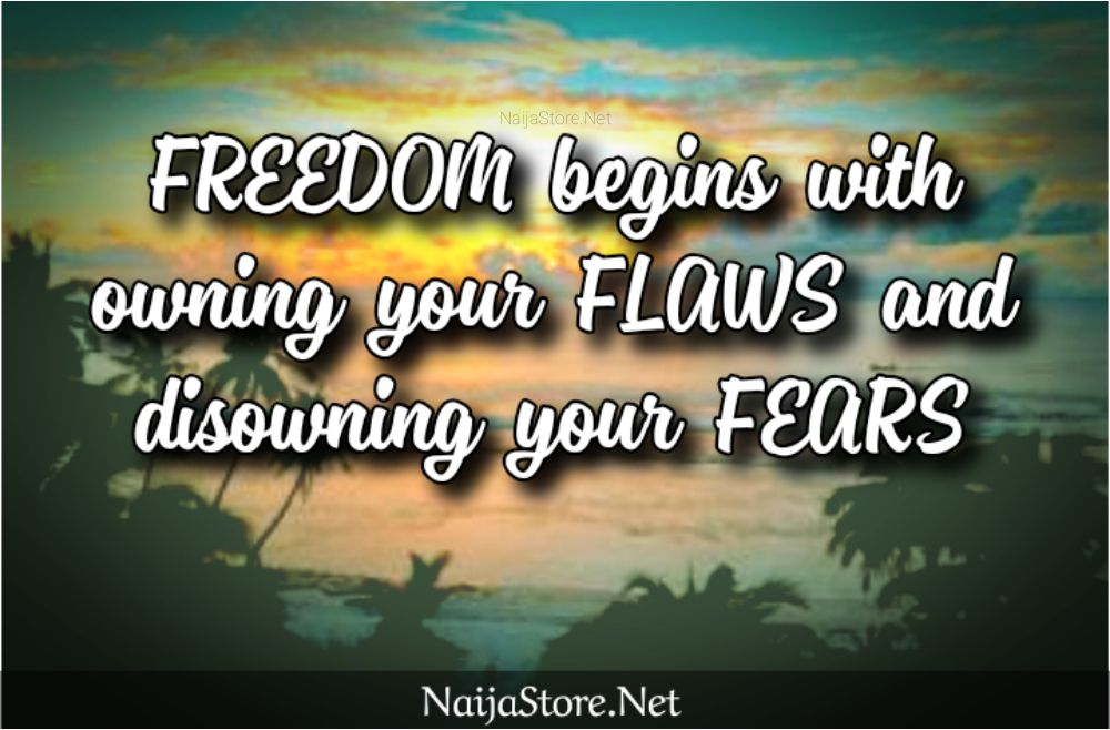 Freedom Quotes: FREEDOM begins with owning your FLAWS and disowning your FEARS - Motivation
