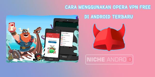 Cara Menggunakan Opera VPN Free di Android Terbaru