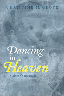 Dancing in Heaven - a sister's memoir by Christine M. Grote