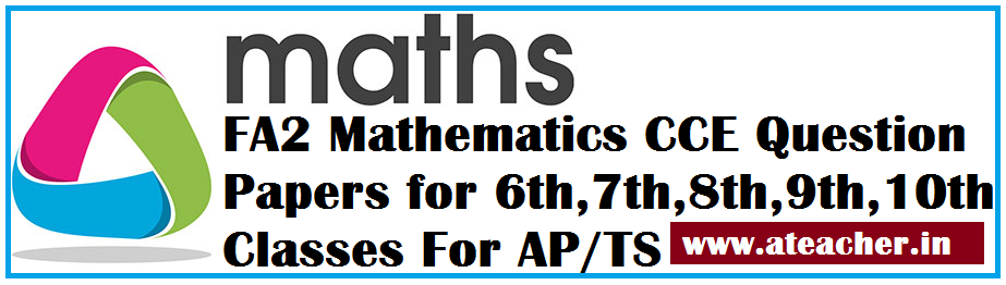 FA2 Mathematics(Maths) CCE Question Papers for 6th,7th,8th,9th,10th Classes For AP/TS