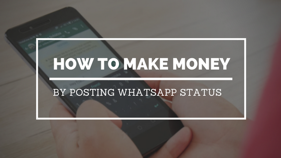 How to make money by posting WhatsApp status