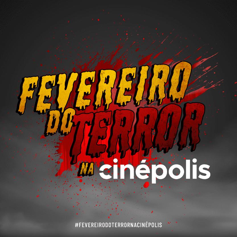 """CINÉPOLIS APRESENTA A PROMOÇÃO """"FEVEREIRO DO TERROR"""