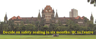 Decide on safety sealing in six months: HC to Centre