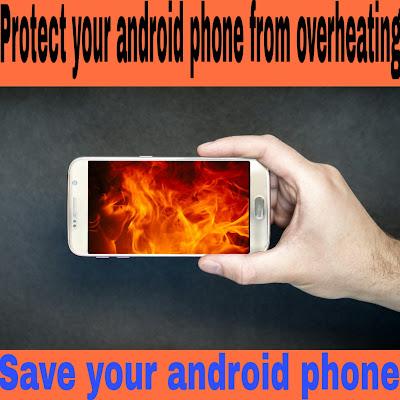 यूँ बचाएँ अपने एंड्रॉइड फ़ोन को ओवरहीटिंग से | Protect your android phone from overheating