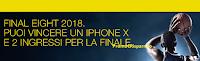 Logo Concorso ''Vinci pass per 2 persone per le Final Eight e un iPhoneX'': partecipa gratis!