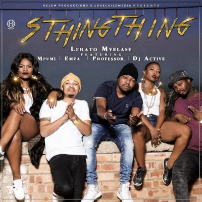 Lerato Mvelase – Sthingthing (feat. Mpumi, Professor, DJ Active & Emza) 2018 | Download Mp3