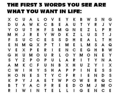 The first three words you see are what you want in life.