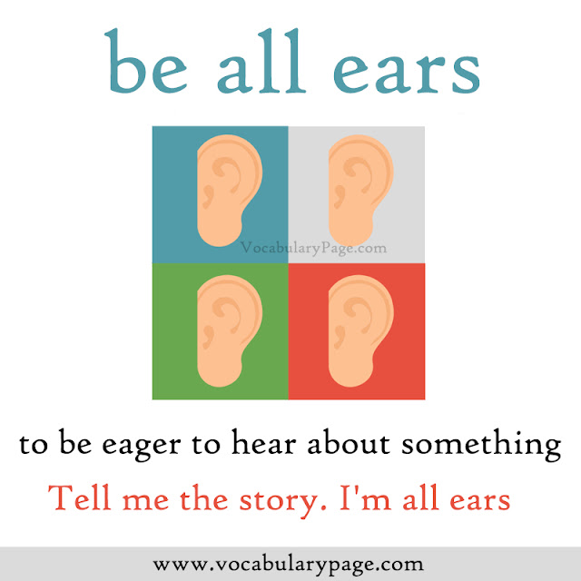 All ears Idiom