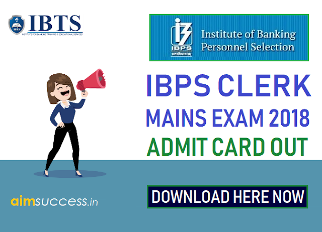 IBPS Clerk Mains Admit Card 2018 Out , Download Direct Link!