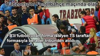 Trabzonspor Fenerbahçe maçında olay FB'li futbolcudan forması isteyen TS taraftarını formasıyla beraber tribünden attılar