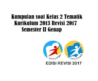 Download Kumpulan soal Kelas 2 Tematik Kurikulum 2013 Revisi 2017 Semester II Genap