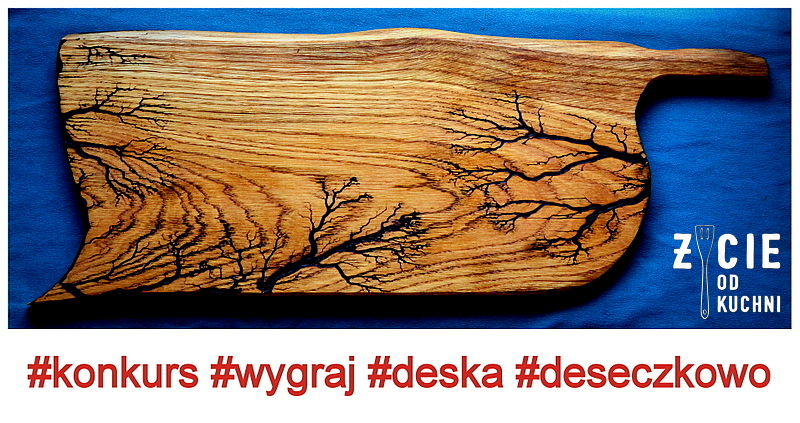 konkurs na blogu, konkurs, deseczkowo, deski drewniane, wzory wypalane pradem na drewnie, figury lichtenberga na drewnie,zdobienie drewna, zycie od kuchnifigury lichtenberga, zycie od kuchni