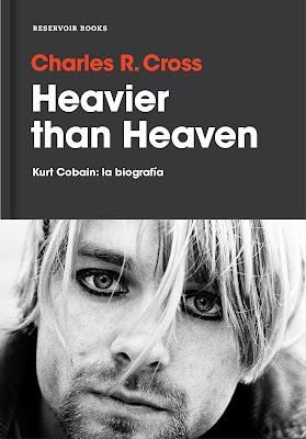 eavier than Heaven - Charles R. Cross. Kurt Cobain: la biografía (2017)