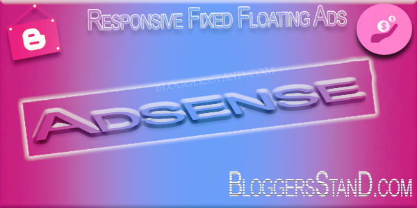 How To Add Fixed Responsive Adsense Ads Floating Box In blogger Footer template