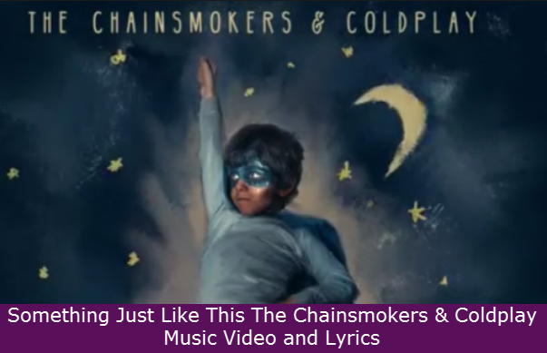 Music Video: Something Just Like This The Chainsmokers & Coldplay