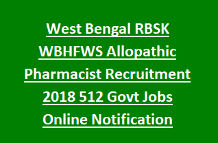 West Bengal RBSK WBHFWS Allopathic Pharmacist Recruitment 2018 512 Govt Jobs Online Notification