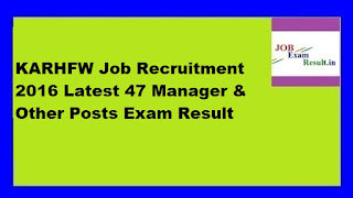 KARHFW Job Recruitment 2016 Latest 47 Manager & Other Posts Exam Result