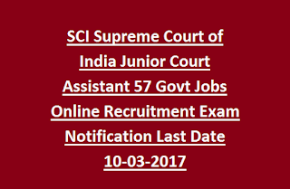 SCI Supreme Court of India Junior Court Assistant 57 Govt Jobs Online Recruitment Exam Notification Last Date 10-03-2017