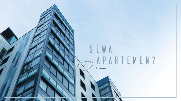 4 Tips Jitu Memilih Jasa Sewa Apartemen yang Tepat