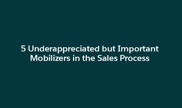 5 Underappreciated but Important Mobilizers in the Sales Process