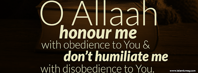 O Allah honour me with obedience