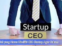 Ini Hal yang Harus Dimiliki CEO Startup Agar Sukses