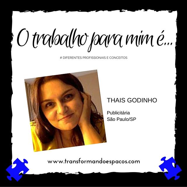 O trabalho para mim é com...Thais Godinho!!!