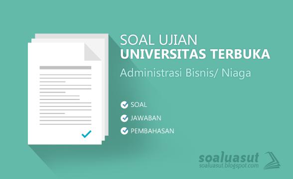 Soal Ujian UT (Universitas Terbuka) Ilmu Administrasi Bisnis