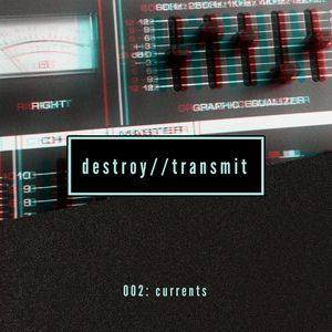 Destroy//Transmit. 002: Currents
