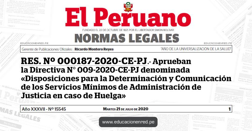 RES. Nº 000187-2020-CE-PJ.- Aprueban la Directiva N° 009-2020-CE-PJ denominada «Disposiciones para la Determinación y Comunicación de los Servicios Mínimos de Administración de Justicia en caso de Huelga»