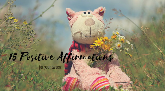 15 Positive Affirmations for Your Tween or Middle Age School Kid