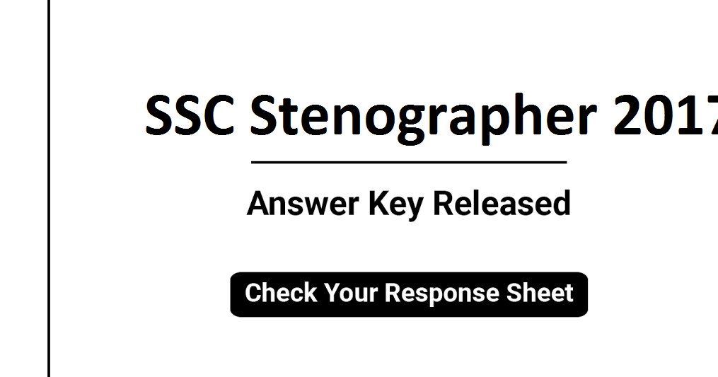 SSC Stenographer 2017 Final Answer key Out!!!