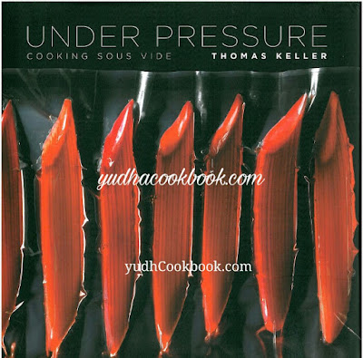 Download cook book UNDER PRESSURE - COOKING SOUS VIDE by Thomas Keller