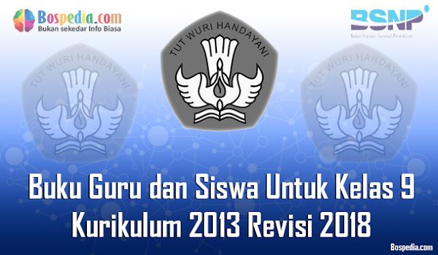Buku Guru dan Siswa Untuk Kelas 9 Kurikulum 2013 Revisi 2018