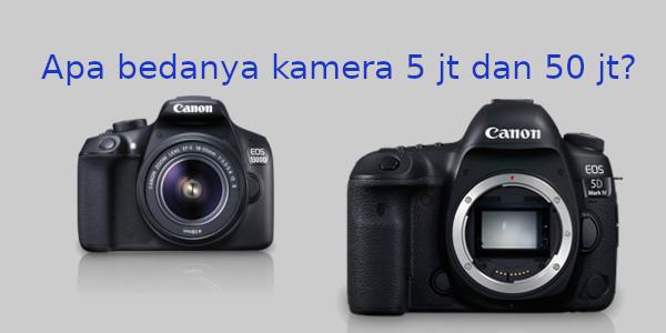 Apa beda kamera DSLR dengan harga 5 juta dan 50 juta?