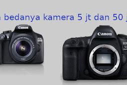 Apa yang membedakan kamera DSLR 5 juta dan 50 juta