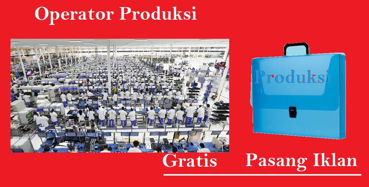 Pemasangan Iklan Lowongan Kerja Gratis situs Operator Produksi