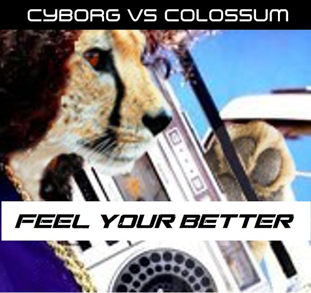 Cyborg Vs Colossum : Nouveau Single FEEL YOUR BETTER