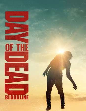 Day of the Dead Bloodline 2018 Full English Movie Download