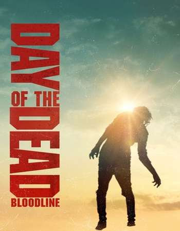Poster Of Hollywood Film Watch Online Day of the Dead: Bloodline 2018 Full Movie Download Free Watch Online 300MB