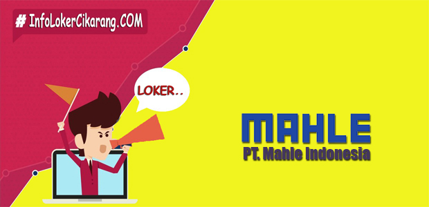 Lowongan Kerja PT. Mahle Indonesia GIIC Juli 2018