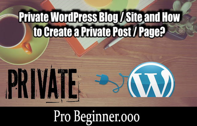 Private WordPress Blog / Site and How to Create a Private Post / Page?