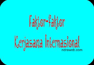 Faktor-faktor Kerjasama Internasional