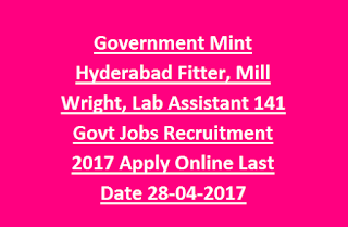 Government Mint Hyderabad Fitter, Mill Wright, Lab Assistant 141 Govt Jobs Recruitment 2017 Apply Online Last Date 28-04-2017