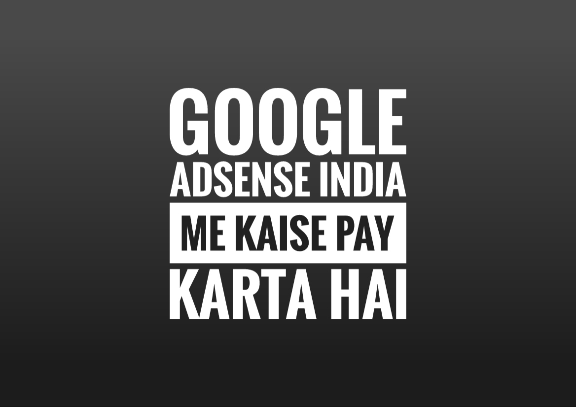 Google Adsense India Me Kaise Pay Karta Hai