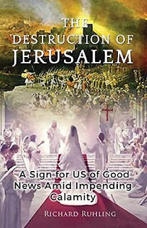 The Destruction of Jerusalem: A Sign for US of Good News Amid Impending Calamity (White Horse Series) free book promotion Richard Ruhling