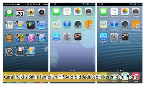 Cara Praktis Bikin Tampilan HP Android Jadi Lebih Keren Dari iPhone